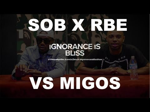 Ignorance is Bliss - SOB X RBE VS. MIGOS