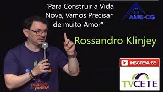 """ROSSANDRO KLINJEY - """"Para Construir a Vida Nova, Vamos Precisar de muito Amor"""""""