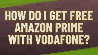 How do I get free Amazon Prime with Vodafone?