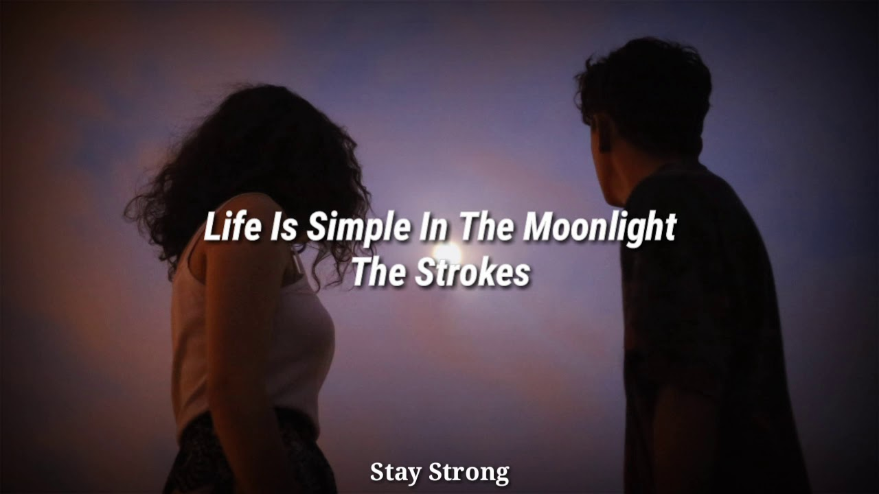 The Strokes Life Is Simple In The Moonlight Letra En Espanol Youtube