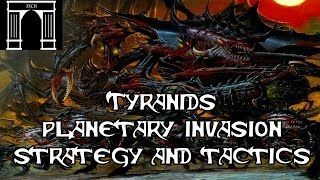 40k Lore, Tyranids Planetary Invasion Strategy and Tactics!