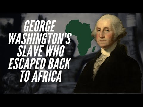 George Washington's Slave Who Escaped Back To Africa