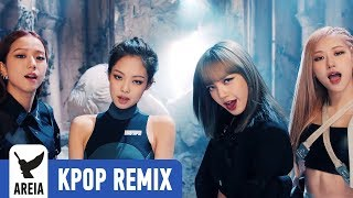 [KPOP REMIX] BLACKPINK - Kill This Love | Areia Kpop Remix #342