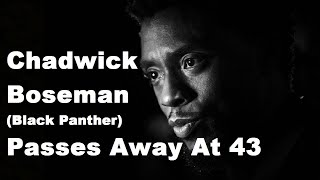 Chadwick Boseman (Black Panther) Passes Away At 43