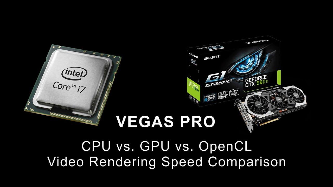 VEGAS PRO | CPU vs. GPU vs. OpenCL Rendering Speed Comparison ...