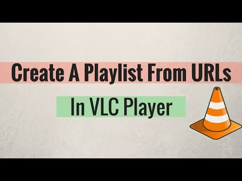 Trick To Create A Playlist From URLs In VLC Player