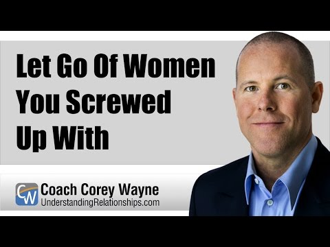 Let Go Of Women You Screwed Up With