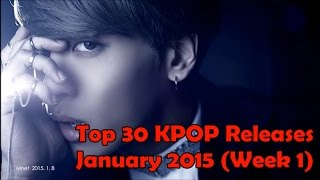 TOP 30 KPOP SONGS JANUARY 2015 (WEEK 1)