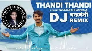 DJ Thandi Thandi Gulzaar Chhaniwala Remix by Bagri Brothers Music Dj Chandravanshi