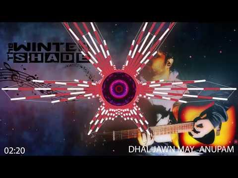 Anupam Bhowmick | Dhal Jaun Main Rustom |...