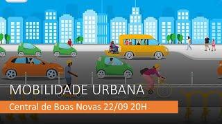 MOBILIDADE URBANA na CENTRAL DE BOAS NOVAS 22/09 20H