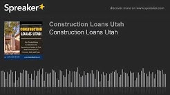 Construction Loans Utah (made with Spreaker)
