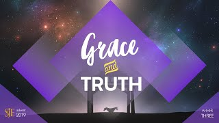 Week Three Homily - Grace and Truth - Advent 2019