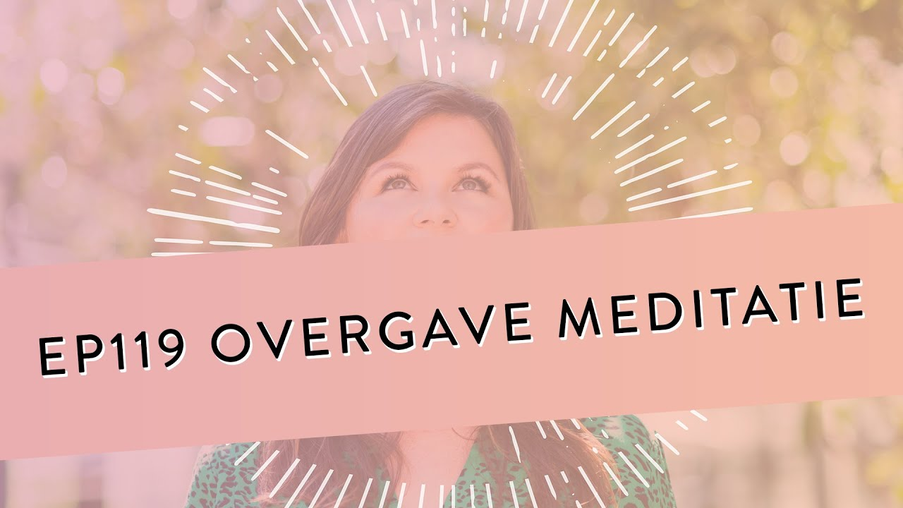 EP 119 – Overgave Meditatie | Controle Loslaten, Ontspannen & Vertrouwen | Geleide Meditatie