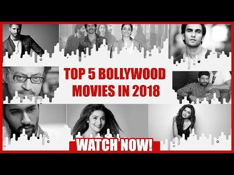 TOP 5 BOLLYWOOD MOVIES IN 2018 YOU MUST WATCH!