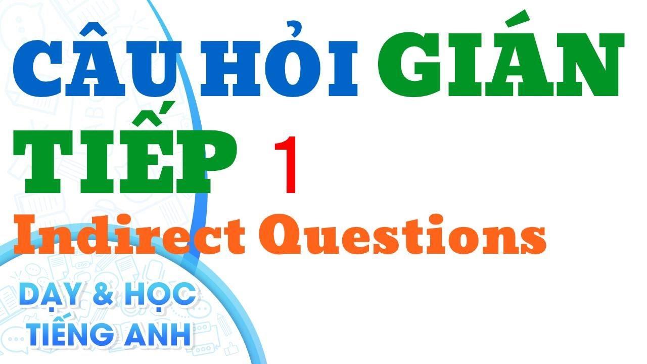 Ngữ pháp : Câu hỏi Gián Tiếp (1) – Indirect Questions.