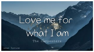LOVE ME FOR WHAT I AM - The Carpenters (Lyric Video) | Your Lyrics 💌
