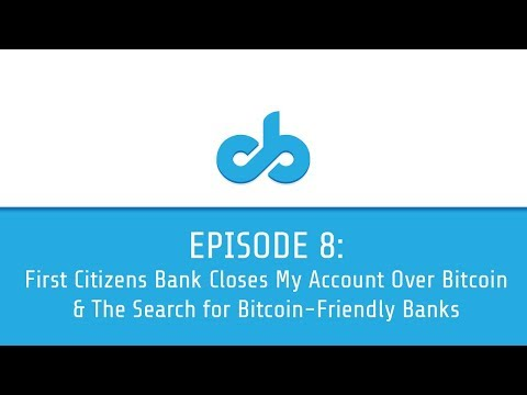 First Citizens Bank Closes My Account Over Bitcoin & The Search for Bitcoin-Friendly Banks