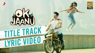 Ok Jaanu Full Song Lyric Video  Aditya Roy Kapur  Shraddha Kapur . Rahman  Gulzar