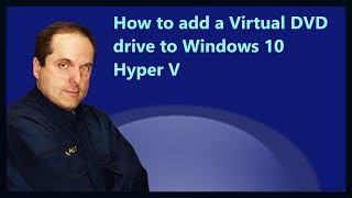 How to add a Virtual DVD drive to Windows 10 Hyper V