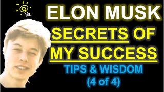 ELON MUSK -  TIPS \u0026 WISDOM (Part 4/4) - LIFE STORY IN HIS WORDS
