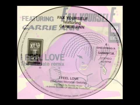 Fax Yourself (feat Carrie Ann) - I Feel Love (The Ultimate Remix) (Donna Summer Cover)