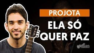 Ela Só Quer Paz - Projota (aula de violão simplificada)