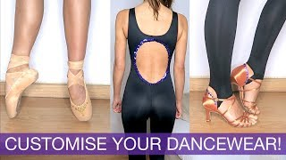 CUSTOMISED DANCEWEAR - How to Customise your Unitard, Pointe Shoes, Leotard, Latin Shoes at Home!