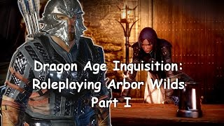 Dragon Age Inquisition: Roleplaying  Arbor Wilds Part I
