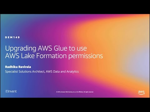 AWS re:Invent 2019: Upgrading AWS Glue to use AWS Lake Formation permissions (DEM149)