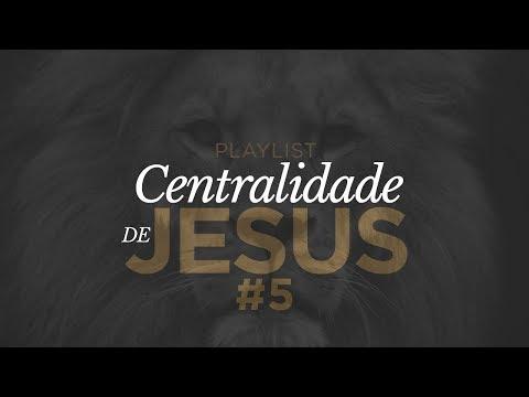 Playlist Centralidade de Jesus #5