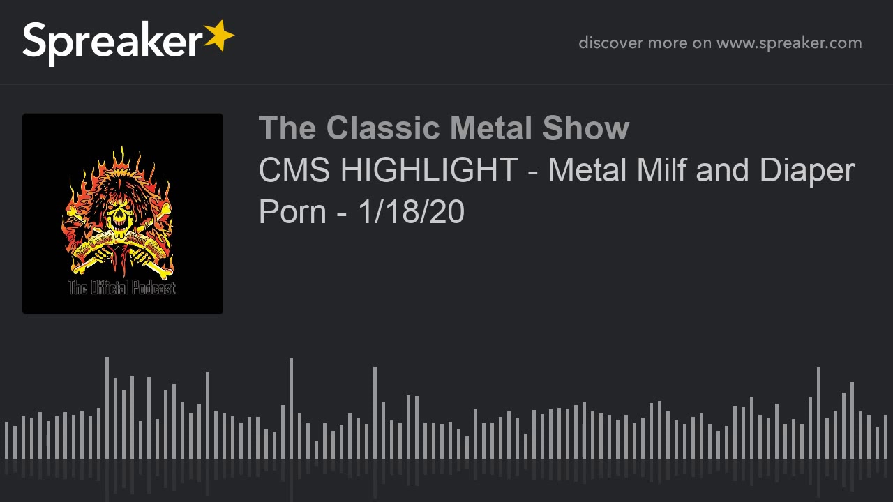CMS HIGHLIGHT - Metal Milf and Diaper Porn - 1/18/20