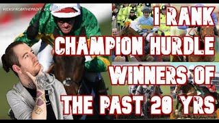 I RANK EVERY CHAMPION HURDLE WINNER OF THE LAST 20 YEARS