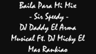 Baila Para Mi Mix - Sir Speedy - DJ Daddy El Arma Musical