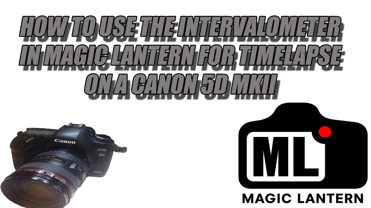 Timelapse magic lantern tutorial time-lapse 4k.