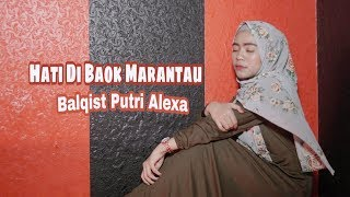 Download Mp3 Hati Di Baok Marantau  Susi  - Balqist Putri Alexa  Cover