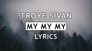 Troye Sivan My My My Lyrics