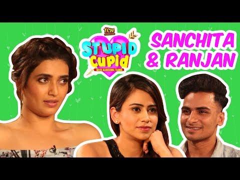 STUPID CUPID with Karishma Tanna | Sanchita & Ranjan
