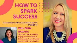 How to Spark Success - Episode 27 - Shim Ravalia