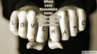When Love Resembles Hate: Self-deception, Ambivalence, Dissonances