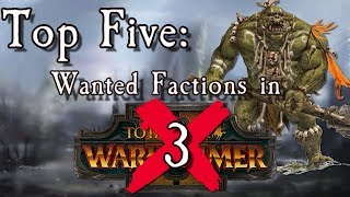 Top 5 Wanted Factions in Total War: Warhammer 3