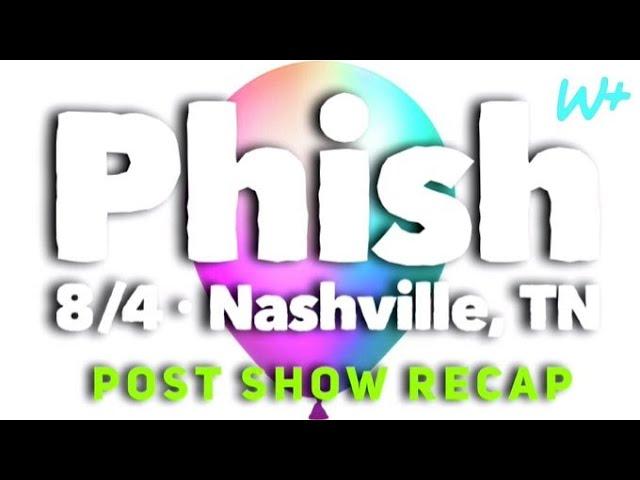 Phish 8/4/21 - Nashville, TN - Show Recap