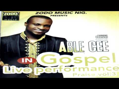 3TIMES BEST GOSPEL ARTISTE OF THE YEAR ABLE CEE, CHIKAODIRI OKPARA  IN LIVE PERFORMANCE (VOL.3)