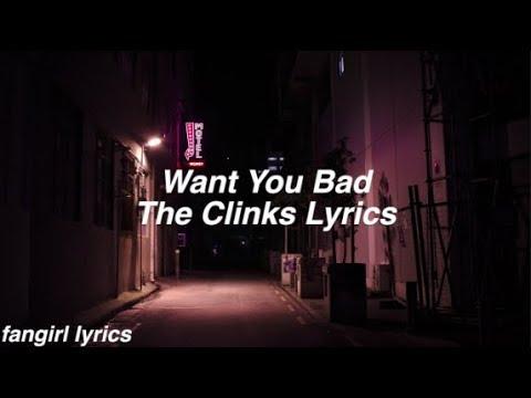 Want You Bad    The Clinks Lyrics
