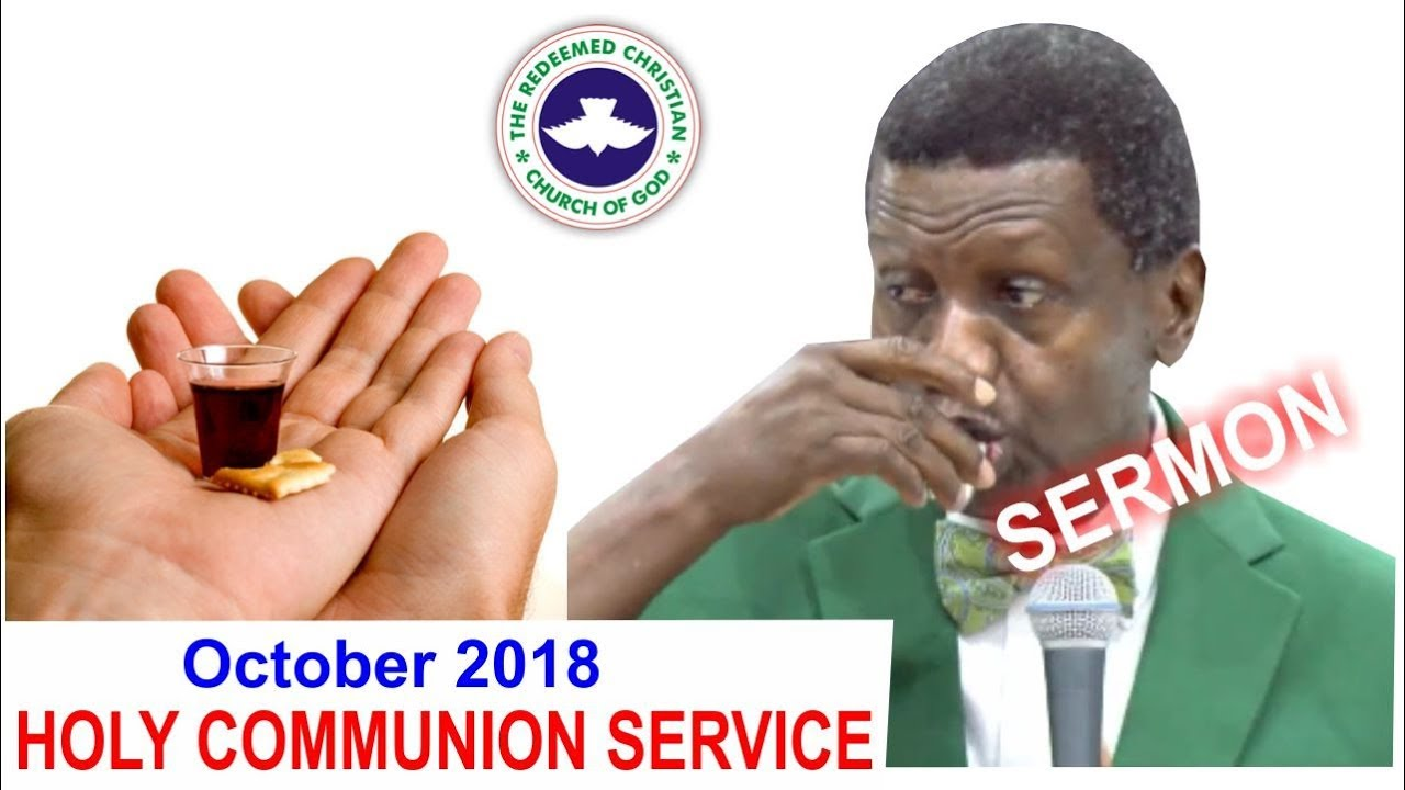 Pastor E A Adeboye Sermon Rccg October 2018 Holy Communion Service