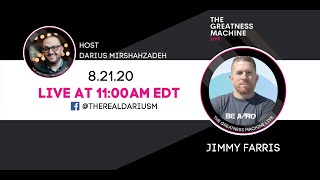 Greatness Machine Live: with Darius Mirshahzadeh  featuring Jimmy Farris (Part 1)