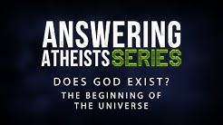 Answering Atheists: Does God Exist? - The Beginning of the Universe - 119 Ministries