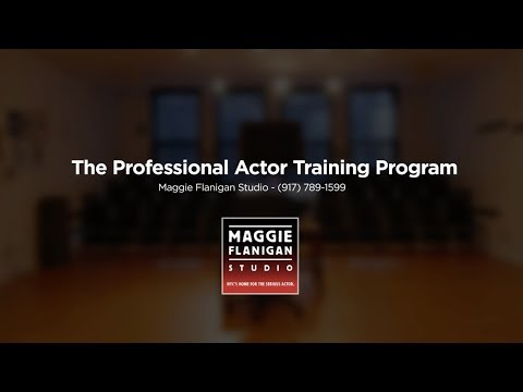 Professional Actor Training Program - Maggie Flanigan Studio - Call 917-789-1599
