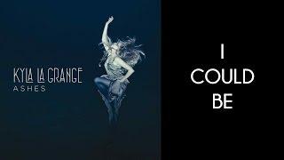 Kyla La Grange - I Could Be [Lyrics Video]