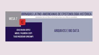 Jornadas Latino-americanas De Epistemologia Histórica Mesa 7: Arquivos e Big Data